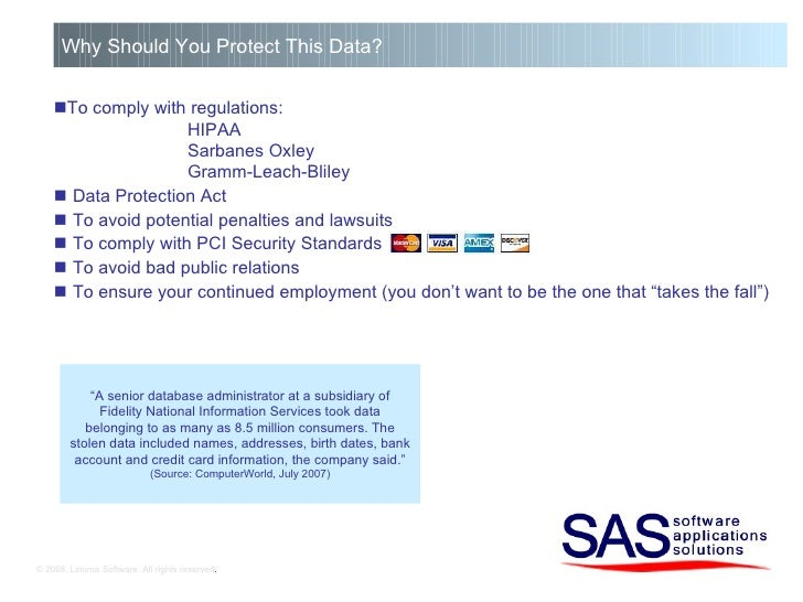  To comply with regulations: HIPAA Sarbanes Oxley Gramm-Leach-Bliley    Data Protection Act    To avoid potential penal...