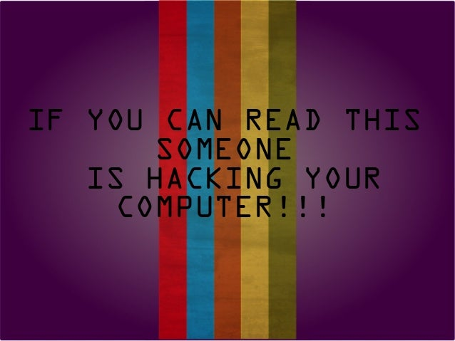 IF YOU CAN READ THIS SOMEONE IS HACKING YOUR COMPUTER!!!