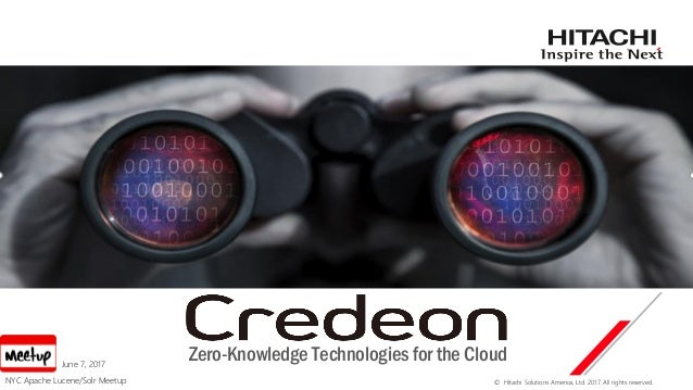 © Hitachi Solutions America, Ltd. 2017. All rights reserved. Zero-Knowledge Technologies for the CloudJune 7, 2017 NYC Apa...