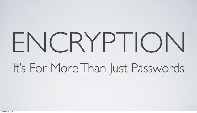 ENCRYPTIONIt's For MoreThan Just Passwords1Thursday, May 16, 13