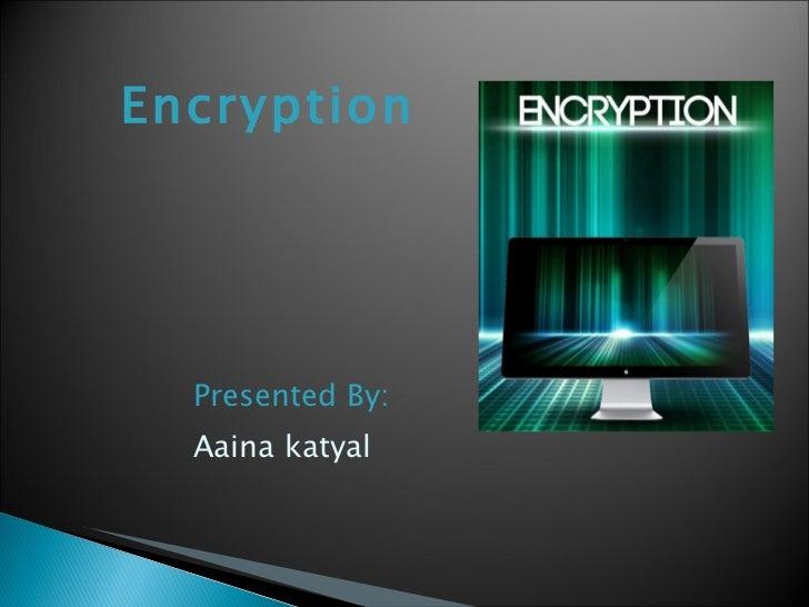 Encryption Presented By: Aaina katyal