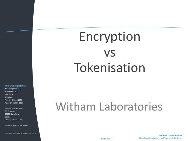 Encryption                                         vs                                    TokenisationWitham Laboratories1/...