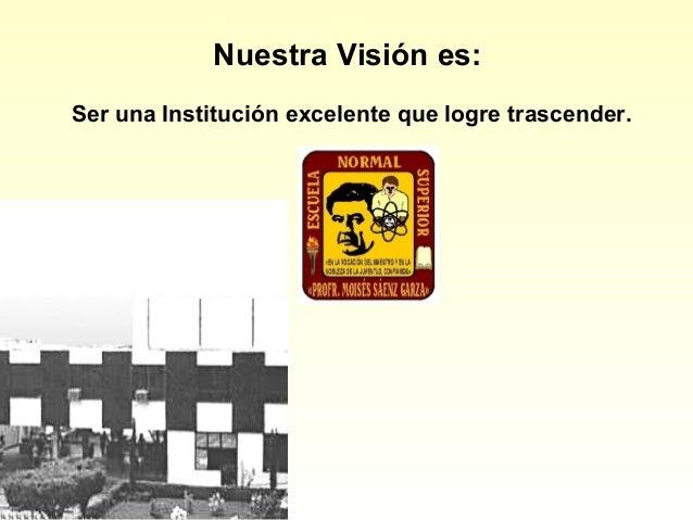 Nuestra Visión es:Ser una Institución excelente que logre trascender.