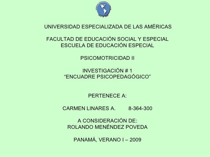 UNIVERSIDAD ESPECIALIZADA DE LAS AMÉRICAS FACULTAD DE EDUCACIÓN SOCIAL Y ESPECIAL ESCUELA DE EDUCACIÓN ESPECIAL PSICOMOTRI...