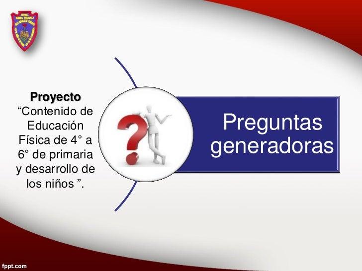 """Proyecto""""Contenido de  Educación        PreguntasFísica de 4° a6° de primaria    generadorasy desarrollo de  los niños """"."""