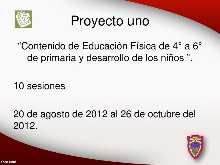 """Proyecto uno """"Contenido de Educación Física de 4° a 6°   de primaria y desarrollo de los niños """".10 sesiones20 de agosto d..."""