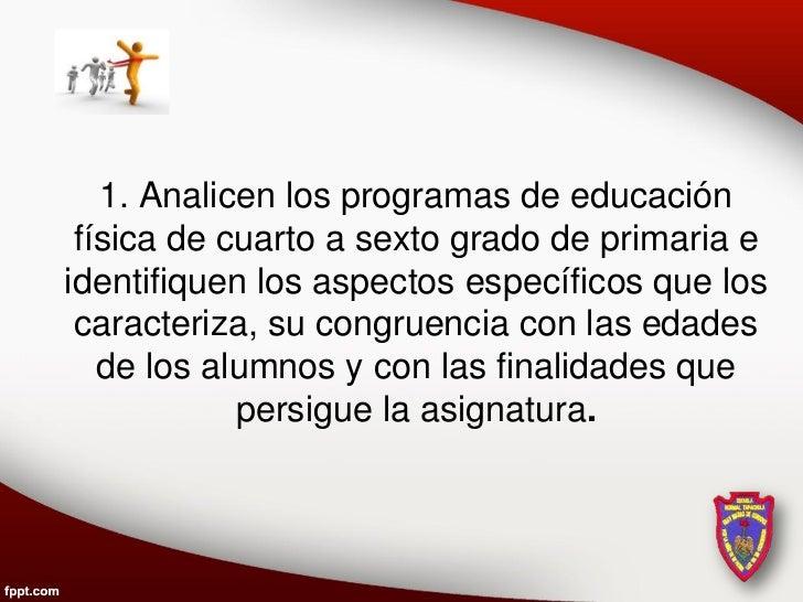 1. Analicen los programas de educación física de cuarto a sexto grado de primaria eidentifiquen los aspectos específicos q...