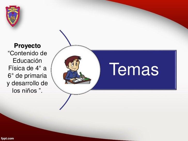 """Proyecto""""Contenido de  EducaciónFísica de 4° a6° de primaria    Temasy desarrollo de  los niños """"."""