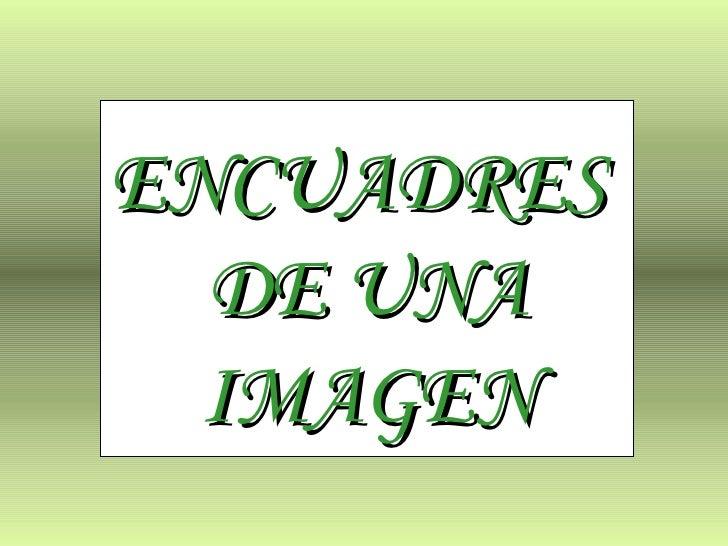 ENCUADRES  DE UNA IMAGEN