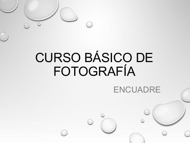 CURSO BÁSICO DE FOTOGRAFÍA ENCUADRE