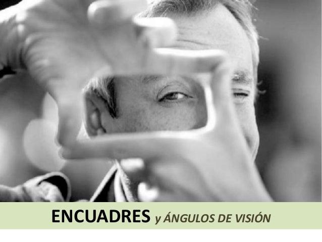 Encuadre y angulos de vision