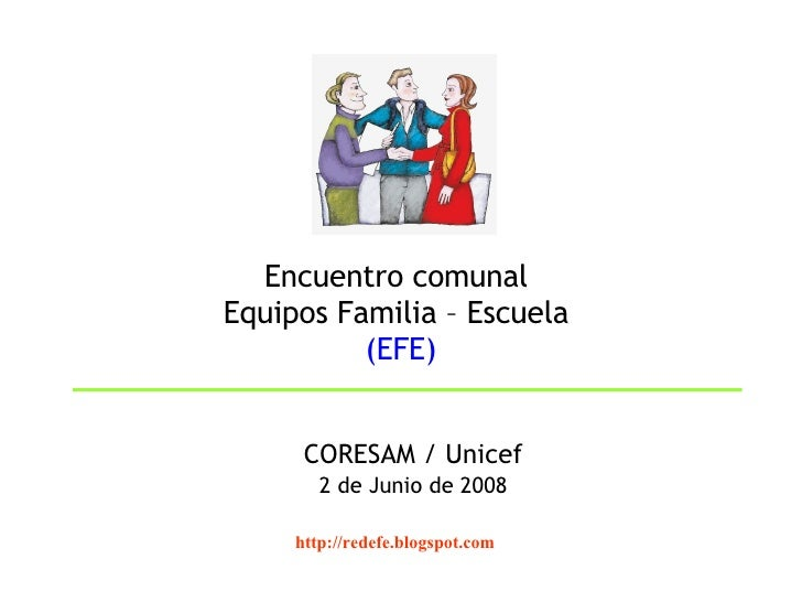Encuentro comunal  Equipos Familia – Escuela  (EFE) <ul><li>CORESAM / Unicef </li></ul><ul><li>2 de Junio de 2008 </li></u...