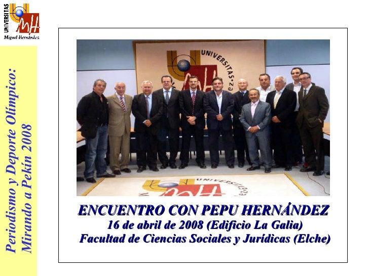 ENCUENTRO CON PEPU HERNÁNDEZ  16 de abril de 2008 (Edificio La Galia) Facultad de Ciencias Sociales y Jurídicas (Elche) Pe...