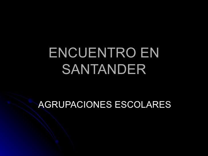 ENCUENTRO EN SANTANDER AGRUPACIONES ESCOLARES