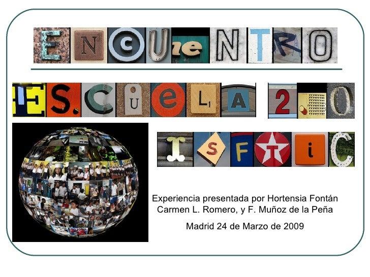 Experiencia presentada por Hortensia Font án  Carmen L. Romero,  y F. Muñoz de la Peña Madrid 24 de Marzo de 2009