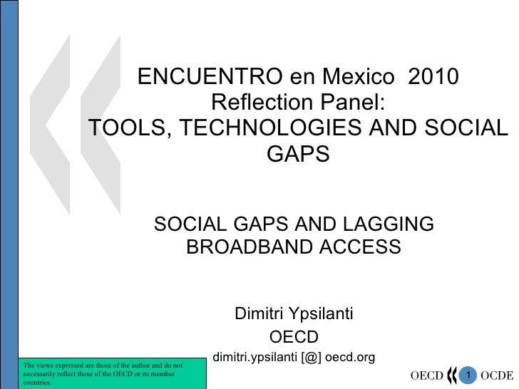 ENCUENTRO en Mexico  2010 Reflection Panel: TOOLS, TECHNOLOGIES AND SOCIAL GAPS SOCIAL GAPS AND LAGGING BROADBAND ACCESS D...