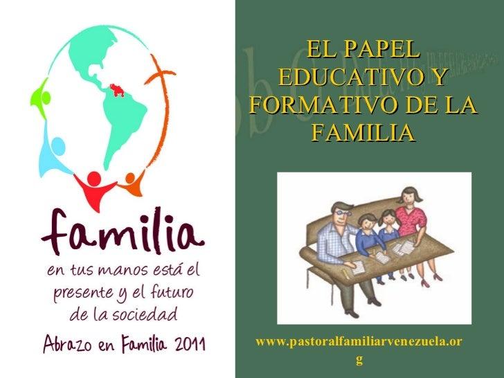EL PAPEL EDUCATIVO Y FORMATIVO DE LA FAMILIA www.pastoralfamiliarvenezuela.org
