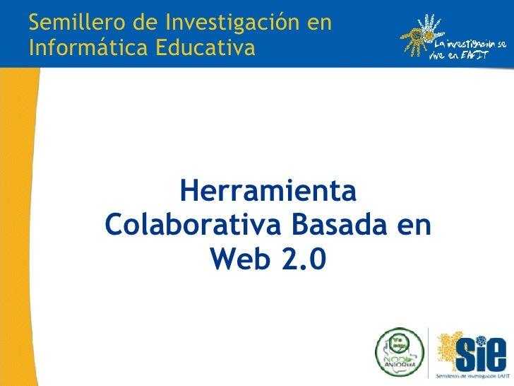 Herramienta Colaborativa Basada en Web 2.0 Semillero de Investigación en Informática Educativa