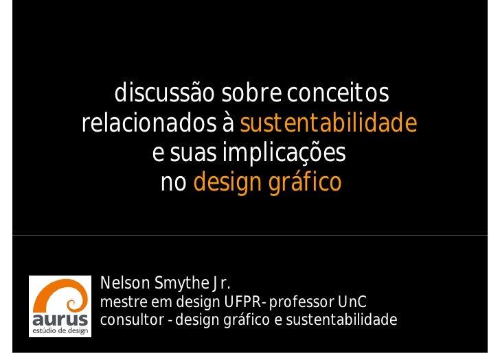 discussão sobre conceitos relacionados à sustentabilidade        e suas implicações         no design gráfico    Nelson Sm...