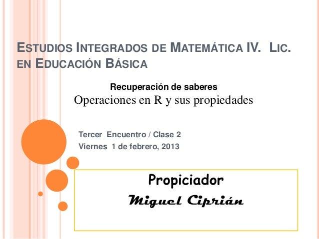 ESTUDIOS INTEGRADOS DE MATEMÁTICA IV. LIC.EN EDUCACIÓN BÁSICA                 Recuperación de saberes        Operaciones e...