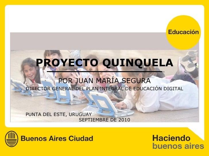 PROYECTO QUINQUELA POR JUAN MARÍA SEGURA DIRECTOR GENERAL DEL PLAN INTEGRAL DE EDUCACIÓN DIGITAL PUNTA DEL ESTE, URUGUAY  ...