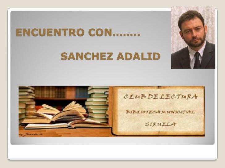 ENCUENTRO CON……..      SANCHEZ ADALID