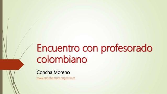 Encuentro con profesorado colombiano Concha Moreno www.conchamorenogarcia.es