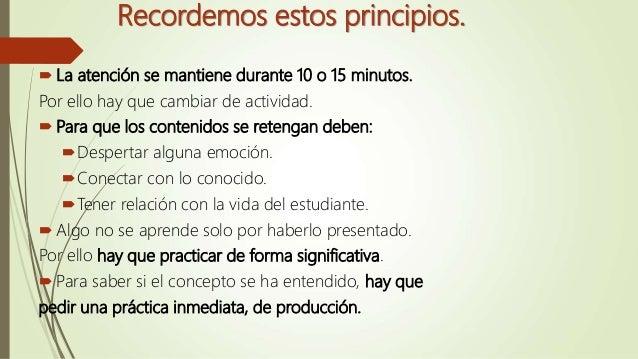 Recordemos estos principios.  La atención se mantiene durante 10 o 15 minutos. Por ello hay que cambiar de actividad.  P...