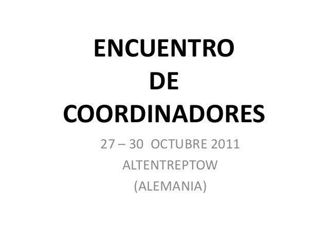 ENCUENTRO DE COORDINADORES 27 – 30 OCTUBRE 2011 ALTENTREPTOW (ALEMANIA)
