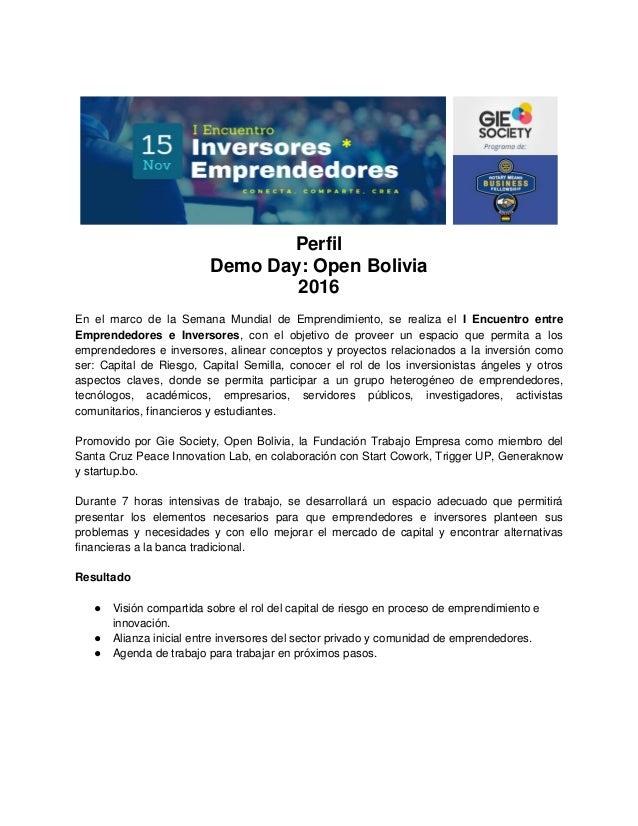 Perfil Demo Day: Open Bolivia 2016 En el marco de la Semana Mundial de Emprendimiento, se realiza el I Encuentro entre Emp...