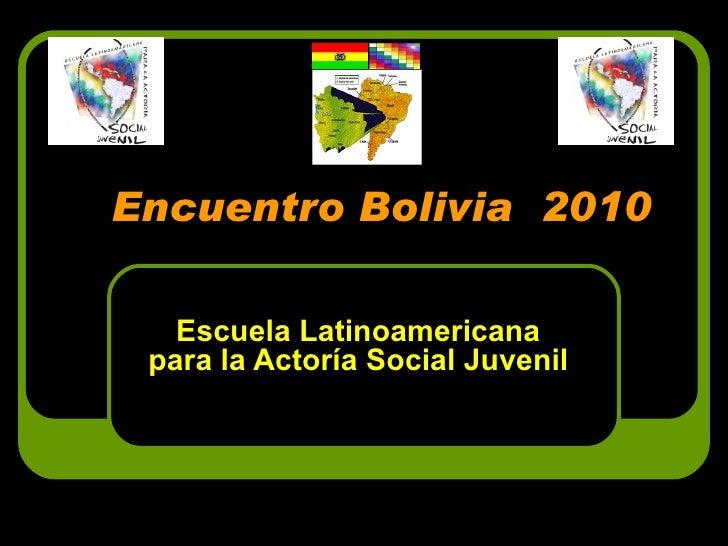Encuentro Bolivia  2010 Escuela Latinoamericana para la Actoría Social Juvenil
