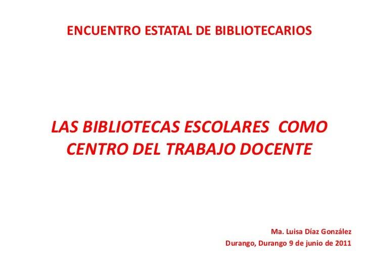 ENCUENTRO ESTATAL DE BIBLIOTECARIOSLAS BIBLIOTECAS ESCOLARES COMO  CENTRO DEL TRABAJO DOCENTE                             ...