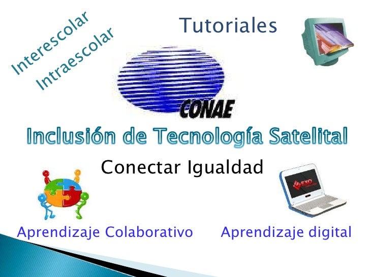 Tutoriales<br />Interescolar<br />Intraescolar<br />Inclusión de Tecnología Satelital<br />Conectar Igualdad<br />Aprendiz...