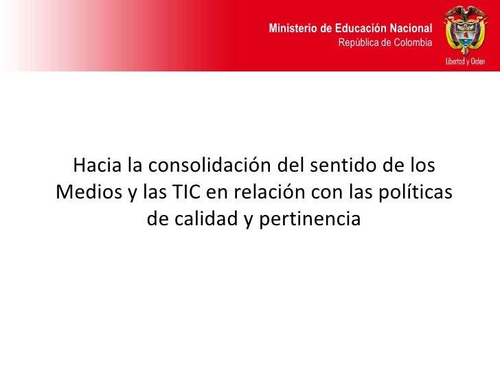 Hacia la consolidación del sentido de los Medios y las TIC en relación con las políticas de calidad y pertinencia<br />
