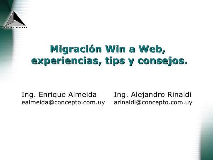 Migración Win a Web,  experiencias, tips y consejos. Ing. Alejandro Rinaldi [email_address] Ing. Enrique Almeida [email_ad...