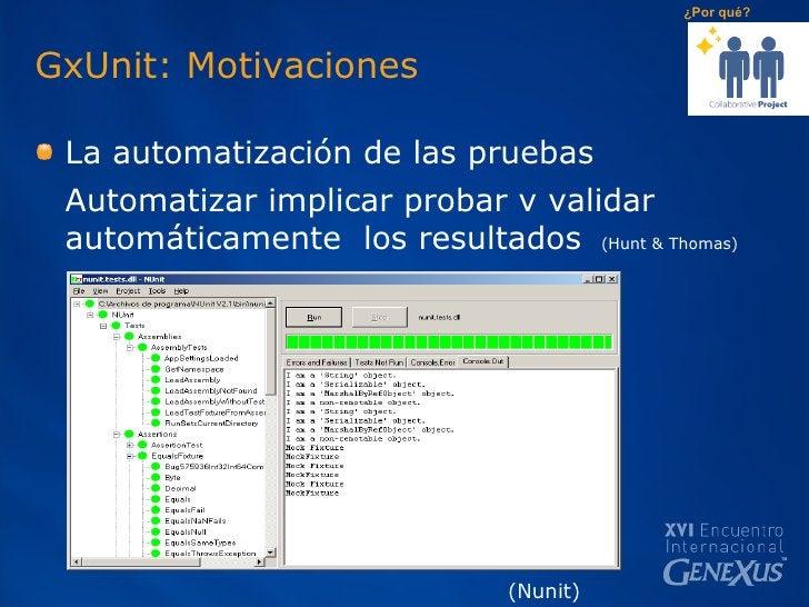 GxUnit: Motivaciones <ul><li>La automatización de las pruebas </li></ul><ul><li>Automatizar implicar probar v validar auto...