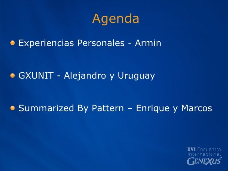 Agenda <ul><li>Experiencias Personales - Armin </li></ul><ul><li>GXUNIT - Alejandro y Uruguay </li></ul><ul><li>Summarized...
