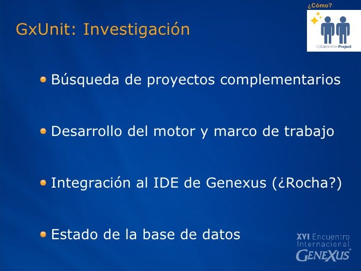 GxUnit: Investigación <ul><ul><li>Búsqueda de proyectos complementarios  </li></ul></ul><ul><ul><li>Desarrollo del motor y...