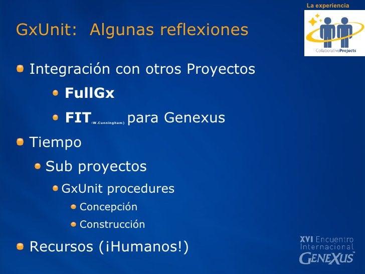 GxUnit:  Algunas reflexiones  <ul><li>Integración con otros Proyectos </li></ul><ul><ul><ul><li>FullGx </li></ul></ul></ul...