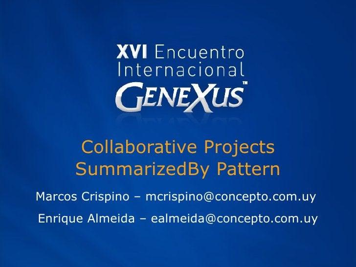 Collaborative Projects SummarizedBy Pattern Marcos Crispino – mcrispino@concepto.com.uy  Enrique Almeida – ealmeida@concep...