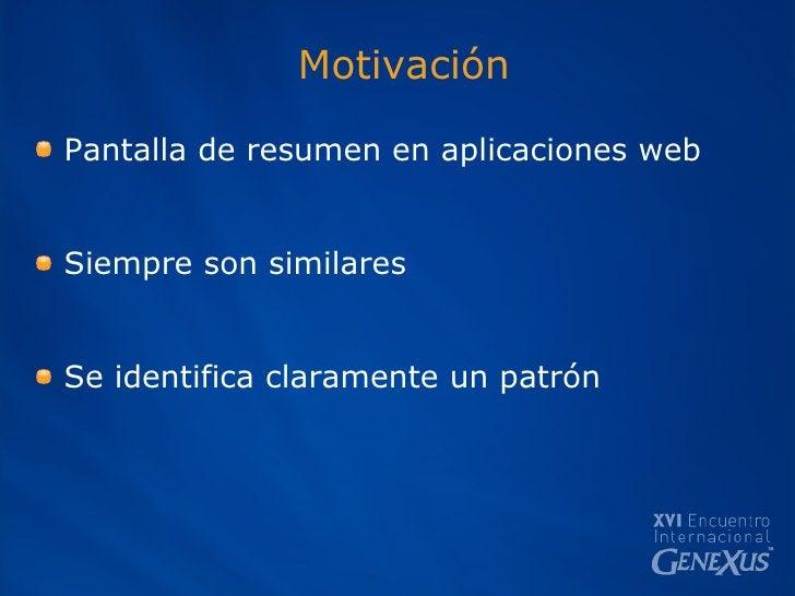 Motivación <ul><li>Pantalla de resumen en aplicaciones web </li></ul><ul><li>Siempre son similares </li></ul><ul><li>Se id...