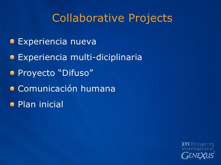 Collaborative Projects <ul><li>Experiencia nueva </li></ul><ul><li>Experiencia multi-diciplinaria </li></ul><ul><li>Proyec...