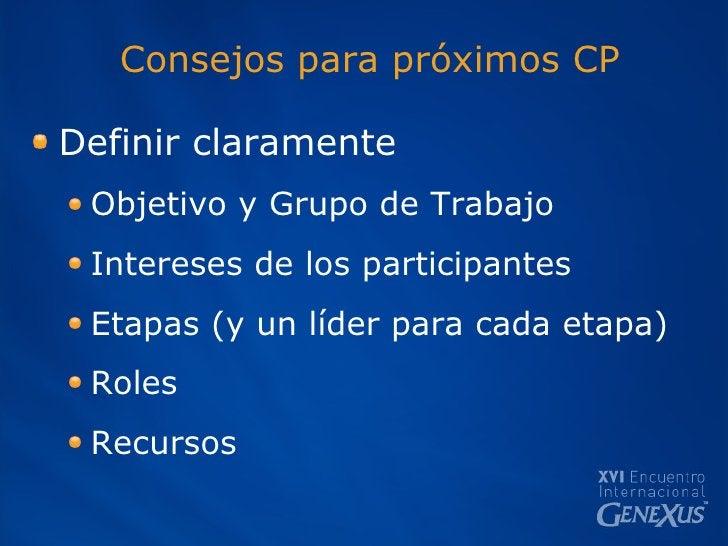 Consejos para próximos CP <ul><li>Definir claramente </li></ul><ul><ul><li>Objetivo y Grupo de Trabajo </li></ul></ul><ul>...