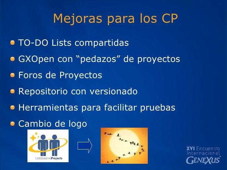 """Mejoras para los CP <ul><li>TO-DO Lists compartidas </li></ul><ul><li>GXOpen con """"pedazos"""" de proyectos </li></ul><ul><li>..."""