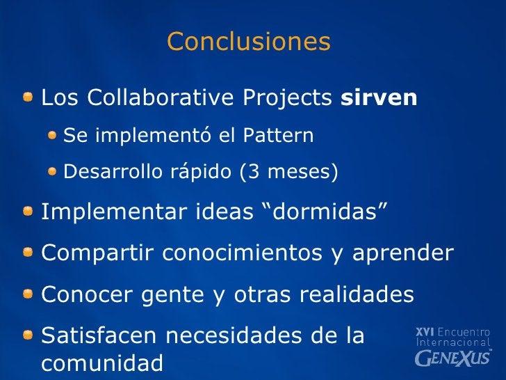 Conclusiones <ul><li>Los Collaborative Projects  sirven </li></ul><ul><ul><li>Se implementó el Pattern </li></ul></ul><ul>...
