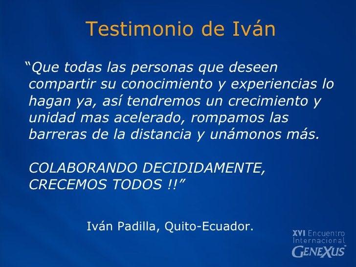"""Testimonio de Iván <ul><li>"""" Que todas las personas que deseen compartir su conocimiento y experiencias lo hagan ya, así t..."""