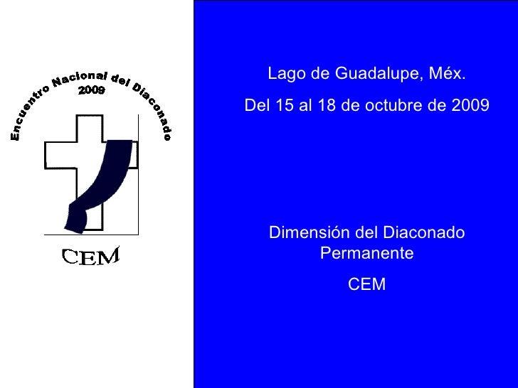 Lago de Guadalupe, Méx. Del 15 al 18 de octubre de 2009 Dimensión del Diaconado Permanente CEM