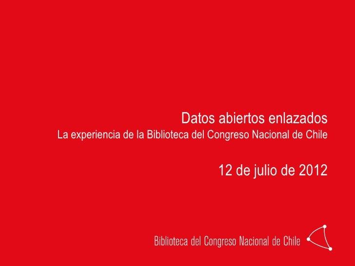 Datos abiertos enlazadosLa experiencia de la Biblioteca del Congreso Nacional de Chile                                    ...