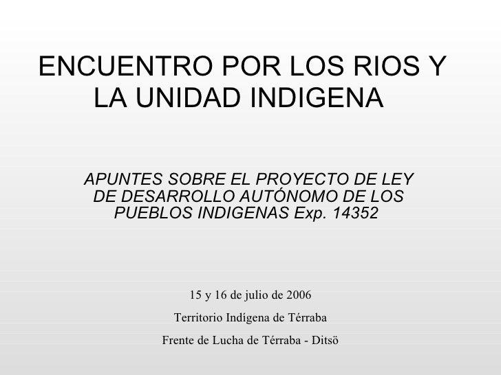 ENCUENTRO POR LOS RIOS Y LA UNIDAD INDIGENA  APUNTES SOBRE EL PROYECTO DE LEY DE DESARROLLO AUTÓNOMO DE LOS PUEBLOS INDIGE...