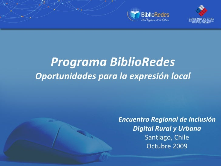 Programa BiblioRedes Oportunidades para la expresión local Encuentro Regional de Inclusión Digital Rural y Urbana Santiago...